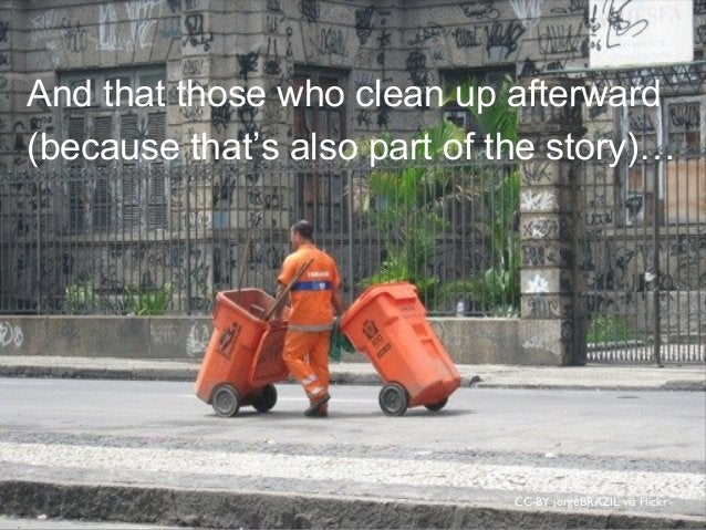CC-BY jorgeBRAZIL via Flickr And that those who clean up afterward (because that's also part of the story)…