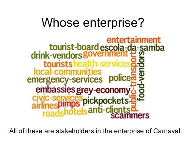 Whose enterprise? All of these are stakeholders in the enterprise of Carnaval.