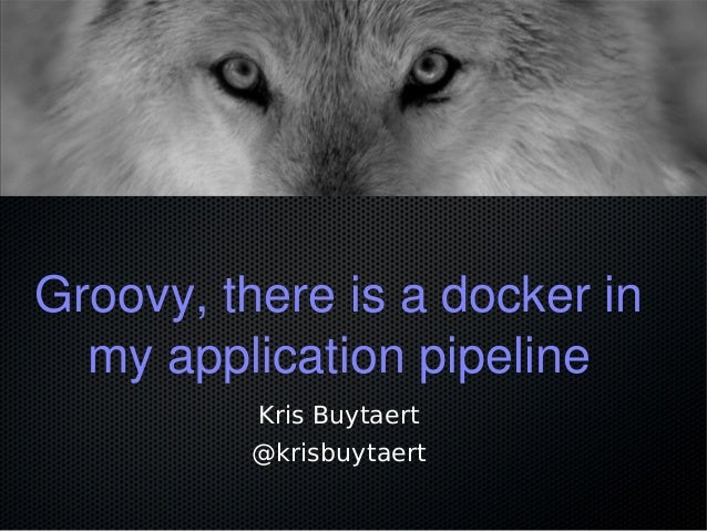 Groovy, there is a docker in my application pipeline Kris Buytaert @krisbuytaert