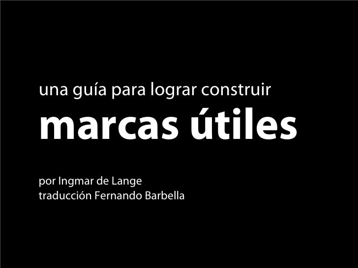 una guía para lograr construir  marcas útiles por Ingmar de Lange traducción Fernando Barbella