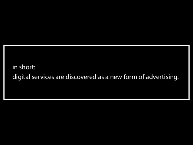 in short: digital services are discovered as a new form of advertising.  !54