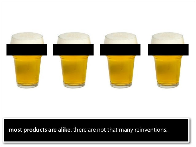 most products are alike, there are not that many reinventions.