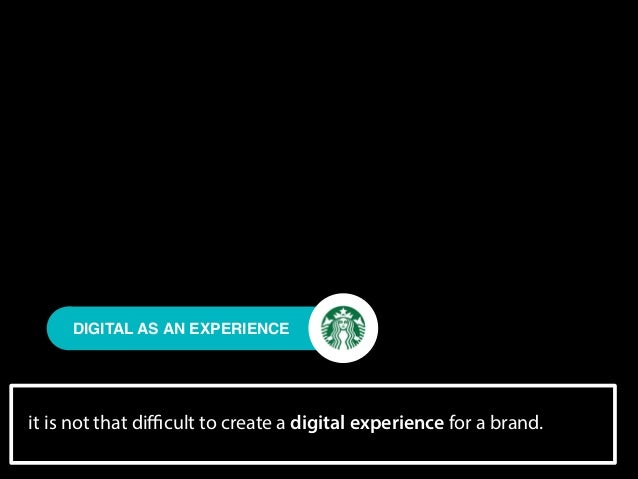 DIGITAL AS AN EXPERIENCE  it is not that difficult to create a digital experience for a brand.