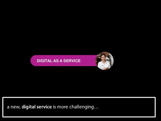 DIGITAL AS A SERVICE  a new, digital service is more challenging…