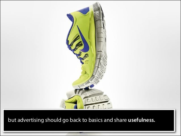 but advertising should go back to basics and share usefulness.