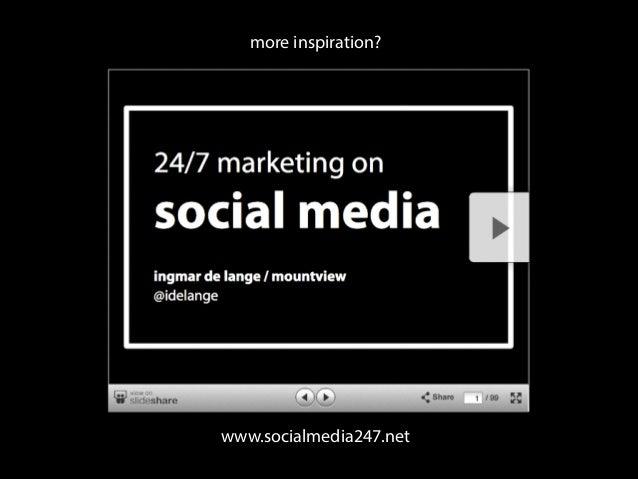 more inspiration?  www.socialmedia247.net