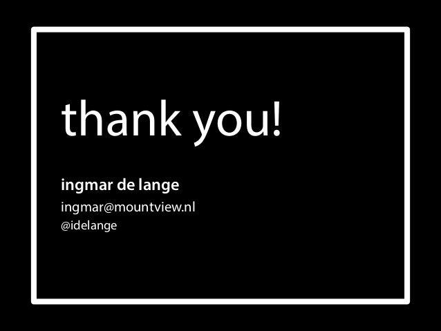 thank you! ingmar de lange ingmar@mountview.nl @idelange