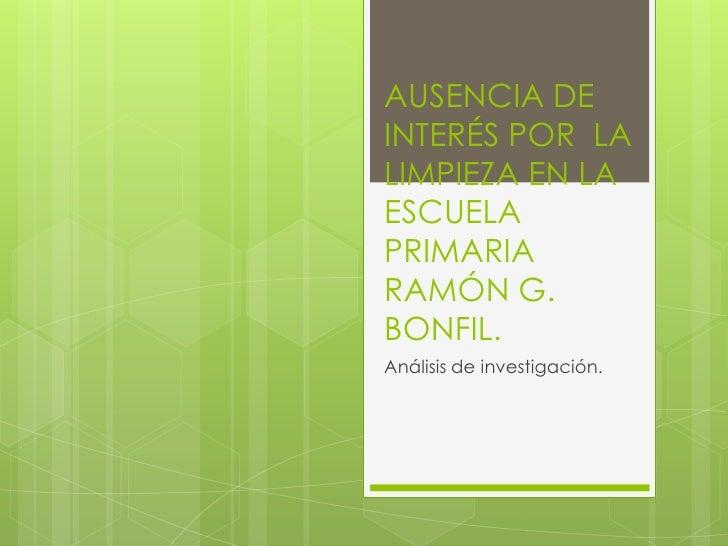 AUSENCIA DEINTERÉS POR LALIMPIEZA EN LAESCUELAPRIMARIARAMÓN G.BONFIL.Análisis de investigación.