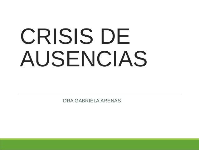CRISIS DE AUSENCIAS DRA GABRIELA ARENAS