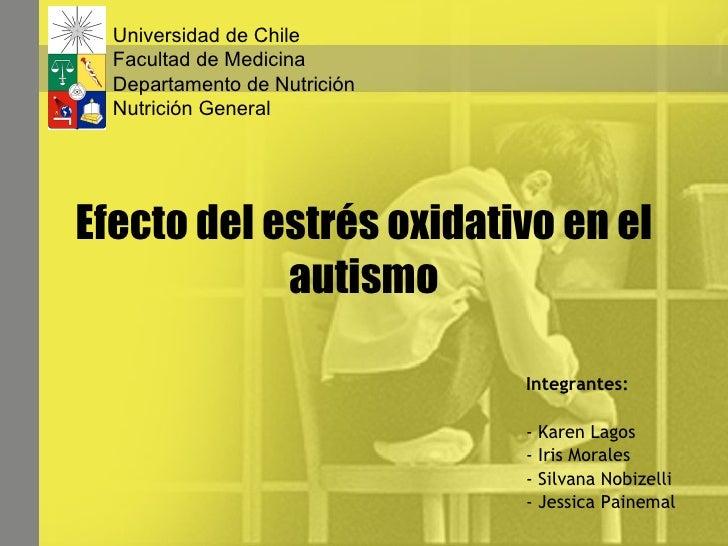 Efecto del estrés oxidativo en el autismo <ul><li>Integrantes:  </li></ul><ul><li>- Karen Lagos  </li></ul><ul><li>Iris Mo...