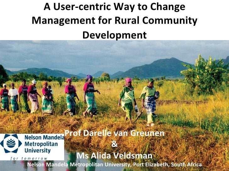 A	  User-­‐centric	  Way	  to	  Change	    Management	  for	  Rural	  Community	                  Development	            ...