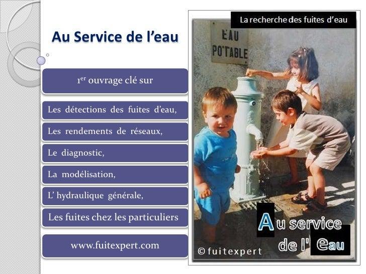Au Service de l'eau       1er ouvrage clé surLes détections des fuites d'eau,Les rendements de réseaux,Le diagnostic,La mo...