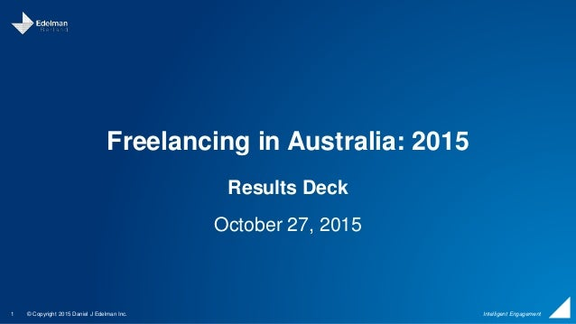 © Copyright 2015 Daniel J Edelman Inc.1 Intelligent Engagement Freelancing in Australia: 2015 Results Deck October 27, 2015