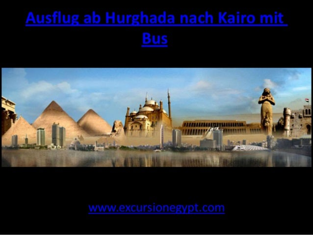 Ausflug ab Hurghada nach Kairo mit Bus  www.excursionegypt.com