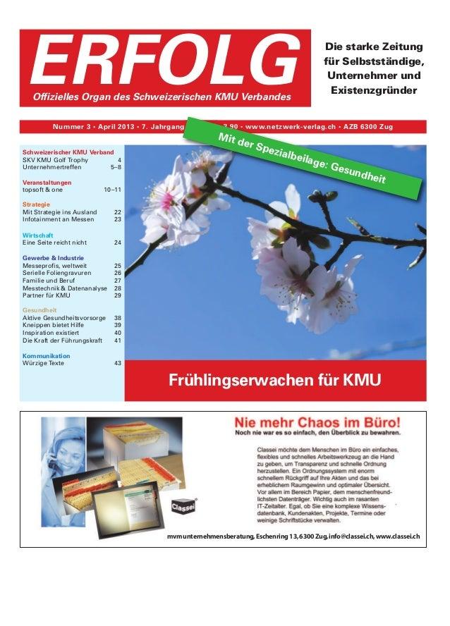 Frühlingserwachen für KMU Die starke Zeitung für Selbstständige, Unternehmer und Existenzgründer Nummer 3 • April 2013 • 7...