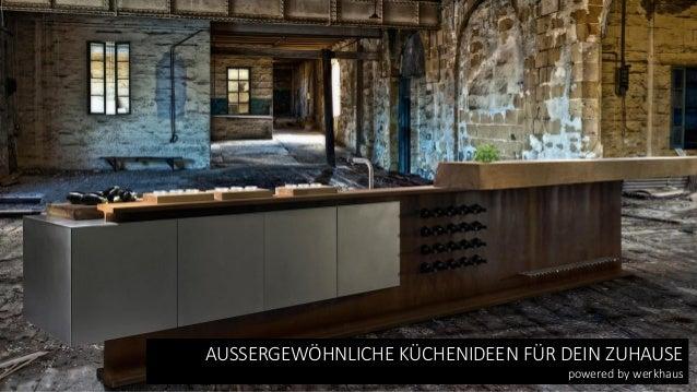 AUSSERGEWÖHNLICHE KÜCHENIDEEN FÜR DEIN ZUHAUSE powered by werkhaus
