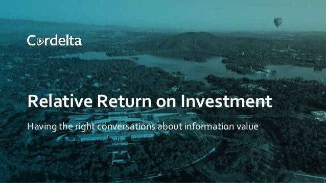 Relative Return on Investment Having the right conversations about information value