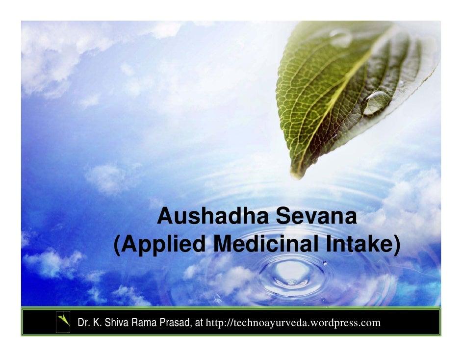 Aushadha Sevana       (Applied Medicinal Intake)Dr. K. Shiva Rama Prasad, at http://technoayurveda.wordpress.com/