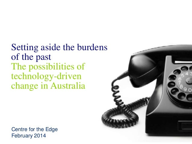 Setting aside the burdens of the past The possibilities of technology-driven change in Australia Centre for the Edge Febru...