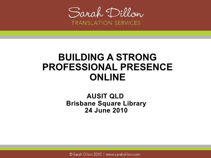 BUILDING A STRONG PROFESSIONAL PRESENCE         ONLINE          AUSIT QLD    Brisbane Square Library         24 June 2010