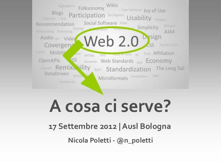 A cosa ci serve?17 Settembre 2012   Ausl Bologna     Nicola Poletti - @n_poletti