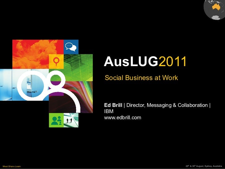AusLUG2011                   Social Business at Work                   Ed Brill | Director, Messaging & Collaboration |   ...