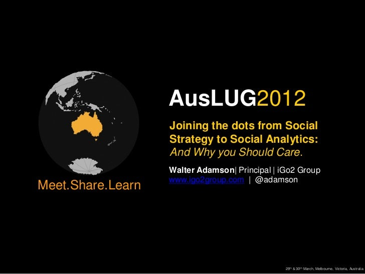 AusLUG2012                   Joining the dots from Social                   Strategy to Social Analytics:                 ...