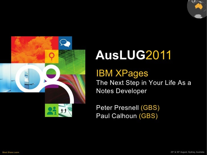 IBM XPages The Next Step in Your Life As a Notes Developer Peter Presnell  (GBS) Paul Calhoun  (GBS)