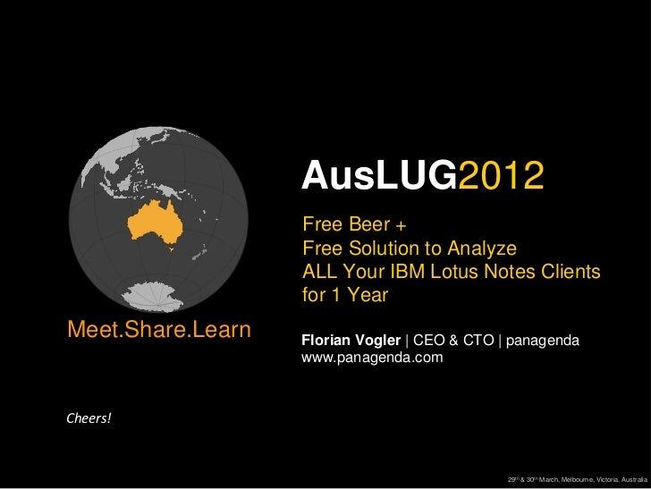 AusLUG2012                   Free Beer +                   Free Solution to Analyze                   ALL Your IBM Lotus N...