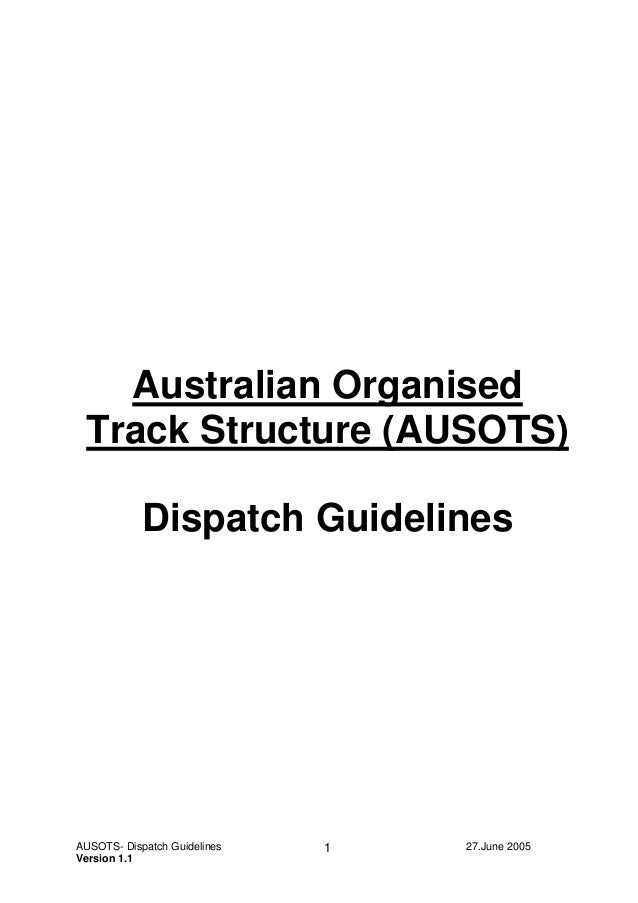 Australian Organised Track Structure (AUSOTS) Dispatch Guidelines  AUSOTS- Dispatch Guidelines Version 1.1  1  27.June 200...