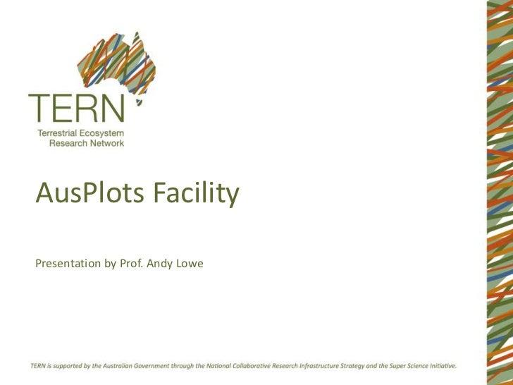 AusPlots Facility<br />Presentation by Prof. Andy Lowe<br />