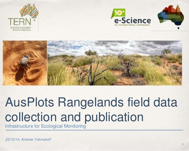1 22/10/14, Andrew Tokmakoff AusPlots Rangelands field data collection and publication Infrastructure for Ecological Monit...