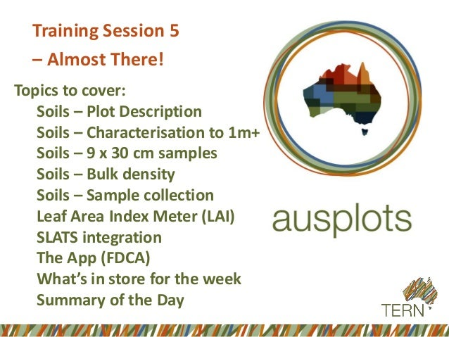 Training Session 5  –Almost There!  Topics to cover:  Soils –Plot Description  Soils –Characterisation to 1m+  Soils –9 x ...