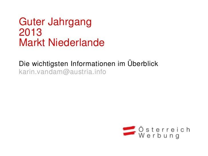 Guter Jahrgang2013Markt NiederlandeDie wichtigsten Informationen im Überblickkarin.vandam@austria.info
