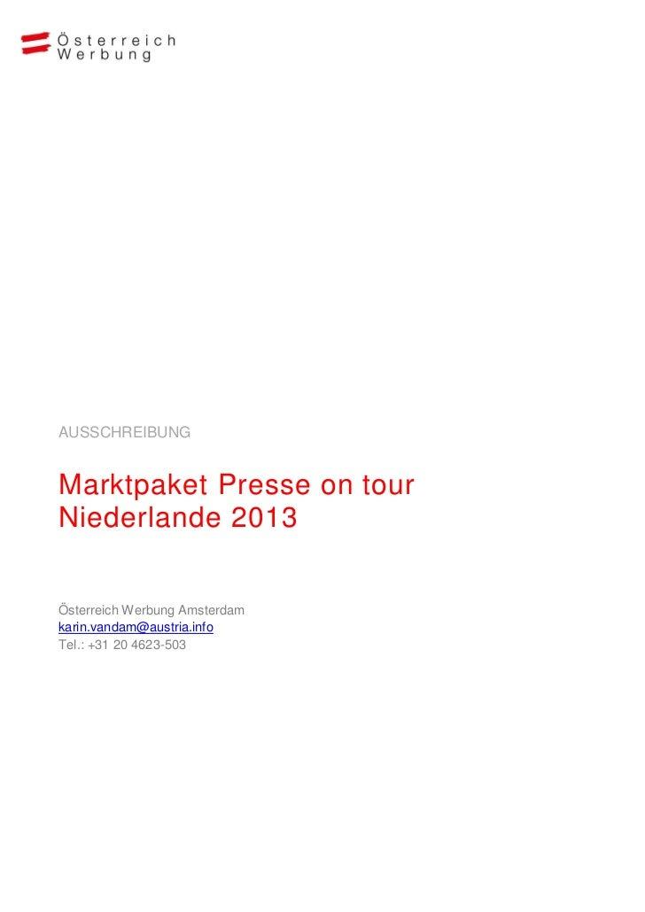AUSSCHREIBUNGMarktpaket Presse on tourNiederlande 2013Österreich Werbung Amsterdamkarin.vandam@austria.infoTel.: +31 20 46...