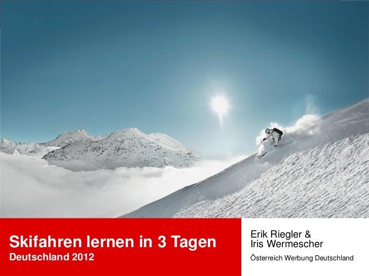 Erik Riegler &Skifahren lernen in 3 Tagen   Iris WermescherDeutschland 2012              Österreich Werbung Deutschland