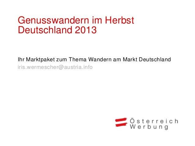 Genusswandern im HerbstDeutschland 2013Ihr Marktpaket zum Thema Wandern am Markt Deutschlandiris.wermescher@austria.info