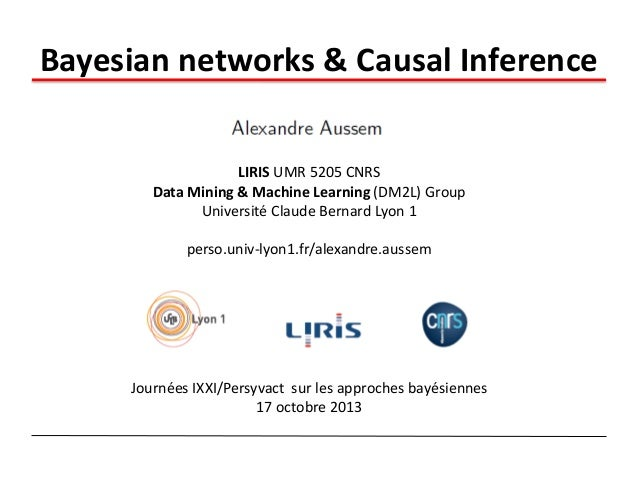 Bayesian networks & Causal Inference LIRIS UMR 5205 CNRS Data Mining & Machine Learning (DM2L) Group Université Claude Ber...