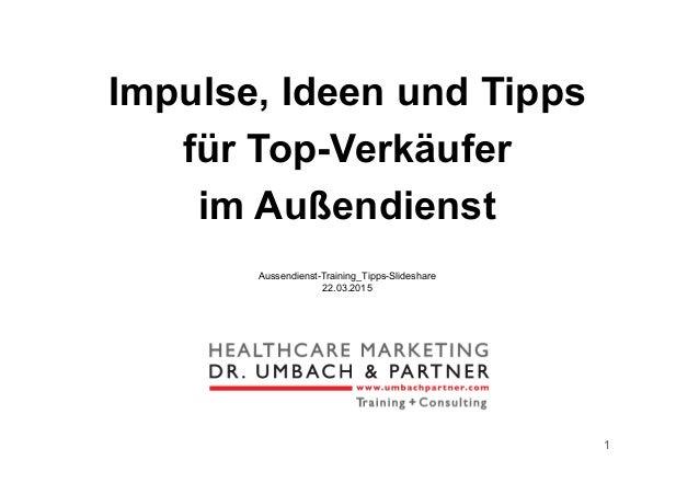 1 Impulse, Ideen und Tipps für Top-Verkäufer im Außendienst Aussendienst-Training_Tipps-Slideshare 22.03.2015