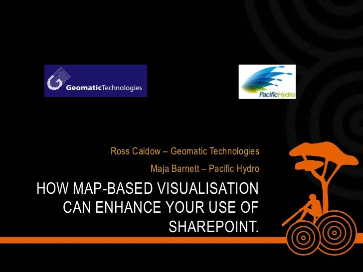 Ross Caldow – Geomatic Technologies<br />Maja Barnett – Pacific Hydro<br />How map-based visualisation can enhance your us...
