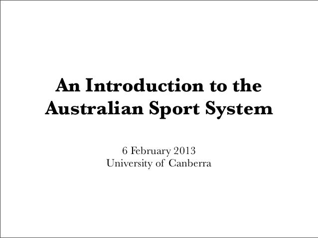 An Introduction to theAustralian Sport System        6 February 2013      University of Canberra