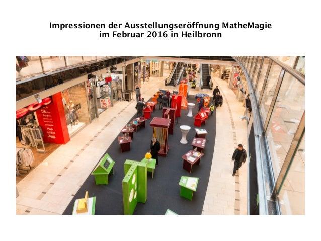 Impressionen der Ausstellungseröffnung MatheMagie  im Februar 2016 in Heilbronn
