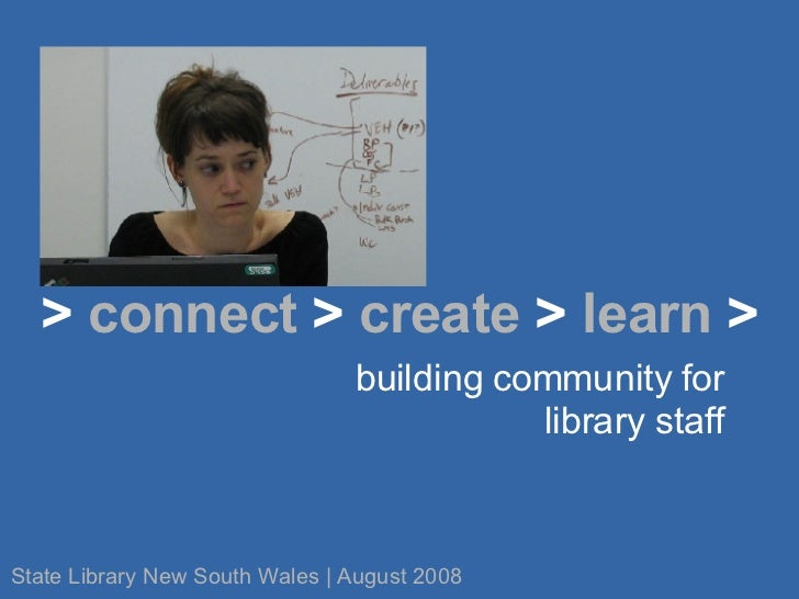 building community for library staff >  connect  >  create  >  learn  > State Library New South Wales | August 2008