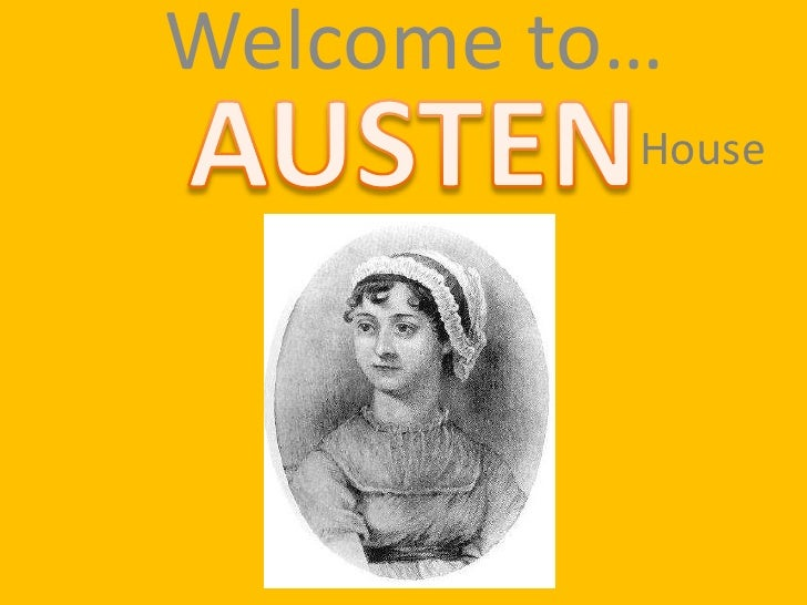 Welcome to…<br />AUSTEN<br />House<br />