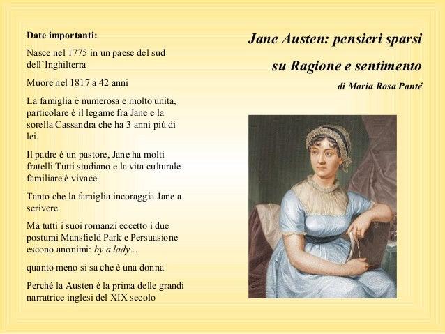 Jane Austen: pensieri sparsi su Ragione e sentimento di Maria Rosa Panté Date importanti: Nasce nel 1775 in un paese del s...