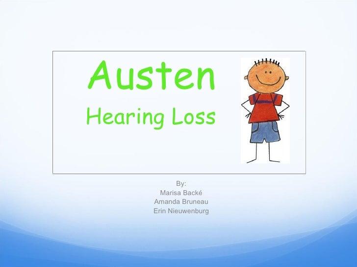 Austen Hearing Loss By: Marisa Backé Amanda Bruneau Erin Nieuwenburg