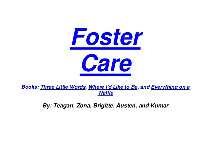 Foster                    CareBooks: Three Little Words, Where Id Like to Be, and Everything on a                         ...