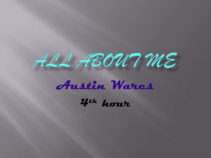 All about me<br />Austin Wares <br />4th hour<br />