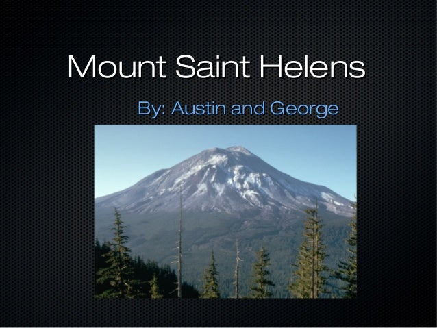 Mount Saint Helens By: Austin and George