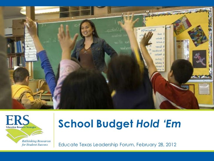 School Budget Hold 'EmRethinking Resourcesfor Student Success    Educate Texas Leadership Forum, February 28, 2012